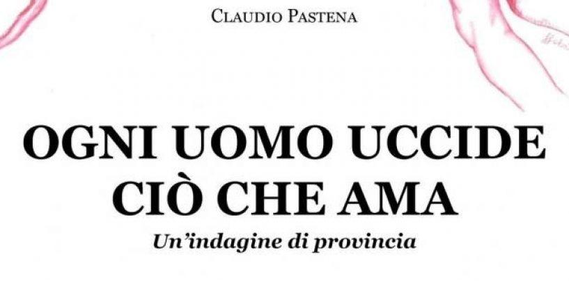'Ogni uomo uccide ciò che ama', il medico Claudio Pastena presenta il suo libro in città